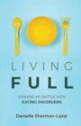 Living FULL : Winning My Battle With Eating Disorders - Book