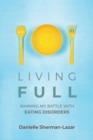 Living FULL : Winning My Battle With Eating Disorders - eBook