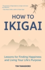 How to Ikigai : Lessons for Finding Happiness and Living Your Life's Purpose - eBook