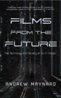 Films from the Future : The Technology and Morality of Sci-Fi Movies - eBook