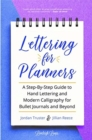 Lettering for Planners : A Step-By-Step Guide to Hand Lettering and Modern Calligraphy for Bullet Journals and Beyond - Book