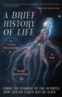 A Brief History of Life : From the Starbug to the Octopus, How Life on Earth May be Alien - Book