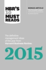 "HBR's 10 Must Reads 2015 : The Definitive Management Ideas of the Year from Harvard Business Review (with bonus McKinsey AwardWinning article ""The Focused Leader"") (HBR's 10 Must Reads) - eBook"