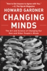 Changing Minds : The Art And Science of Changing Our Own And Other People's Minds - eBook