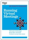 Running Virtual Meetings (HBR 20-Minute Manager Series) : Test Your Technology, Keep Their Attention, Connect Across Time Zones - Book