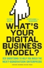 What's Your Digital Business Model? : Six Questions to Help You Build the Next-Generation Enterprise - Book