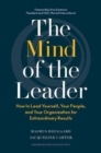 The Mind of the Leader : How to Lead Yourself, Your People, and Your Organization for Extraordinary Results - Book