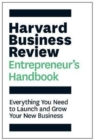 The Harvard Business Review Entrepreneur's Handbook : Everything You Need to Launch and Grow Your New Business - Book