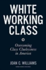 White Working Class : Overcoming Class Cluelessness in America - Book