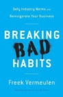 Breaking Bad Habits : Defy Industry Norms and Reinvigorate Your Business - Book