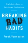Breaking Bad Habits : Defy Industry Norms and Reinvigorate Your Business - eBook