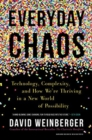 Everyday Chaos : Technology, Complexity, and How We're Thriving in a New World of Possibility - Book