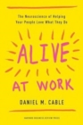 Alive at Work : The Neuroscience of Helping Your People Love What They Do - Book