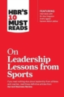 HBR's 10 Must Reads on Leadership Lessons from Sports (featuring interviews with Sir Alex Ferguson, Kareem Abdul-Jabbar, Andre Agassi) - Book