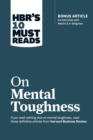 "HBR's 10 Must Reads on Mental Toughness (with bonus interview ""Post-Traumatic Growth and Building Resilience"" with Martin Seligman) (HBR's 10 Must Reads) - eBook"