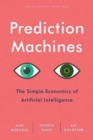 Prediction Machines : The Simple Economics of Artificial Intelligence - Book