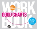 Good Charts Workbook : Tips, Tools, and Exercises for Making Better Data Visualizations - eBook