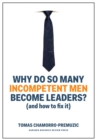 Why Do So Many Incompetent Men Become Leaders? (And How to Fix It) - Book