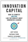 Innovation Capital : How to Compete--and Win--Like the World's Most Innovative Leaders - Book