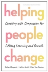 Helping People Change : Coaching with Compassion for Lifelong Learning and Growth - Book