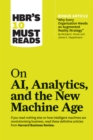 "HBR's 10 Must Reads on AI, Analytics, and the New Machine Age (with bonus article ""Why Every Company Needs an Augmented Reality Strategy"" by Michael E. Porter and James E. Heppelmann) - eBook"