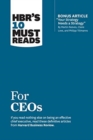HBR's 10 Must Reads for Ceos (with Bonus Article 'Your Strategy Needs a Strategy' by Martin Reeves, Claire Love, and Philipp Tillmanns) - Book