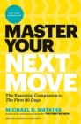 Master Your Next Move : Proven Strategies for Navigating the First 90 Days - and Beyond - Book