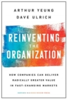 Reinventing the Organization : How Companies Can Deliver Radically Greater Value in Fast-Changing Markets - Book