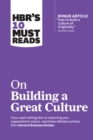 "HBR's 10 Must Reads on Building a Great Culture (with bonus article ""How to Build a Culture of Originality"" by Adam Grant) - eBook"