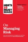 "HBR's 10 Must Reads on Managing Risk (with bonus article ""Managing 21st-Century Political Risk"" by Condoleezza Rice and Amy Zegart) : (with bonus article 'Managing 21st-Century Political Risk' by Cond - Book"
