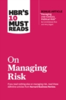 "HBR's 10 Must Reads on Managing Risk (with bonus article ""Managing 21st-Century Political Risk"" by Condoleezza Rice and Amy Zegart) - eBook"