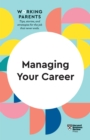 Managing Your Career (HBR Working Parents Series) - eBook