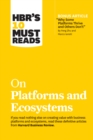 "HBR's 10 Must Reads on Platforms and Ecosystems (with bonus article by ""Why Some Platforms Thrive and Others Don't"" By Feng Zhu and Marco Iansiti) - eBook"