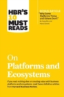 "HBR's 10 Must Reads on Platforms and Ecosystems (with bonus article by ""Why Some Platforms Thrive and Others Don't"" By Feng Zhu and Marco Iansiti) - Book"