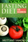Fasting Diet For Beginners : Easy and Fast Dieting Tips For Weight Loss and Healthy Living - eBook