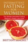 Intermittent Fasting For Women : The Ultimate Intermittent Fasting Beginner's Weight Loss Guide - eBook