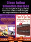Clean Eating Smoothie Recipes: Lean & Clean Blender Recipes : For Blenders (Nutribullet, Omega, Vitamix) For The Entire Family - Box Set - eBook