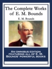 The Complete Works of E. M. Bounds : Power Through Prayer; Prayer and Praying Men; The Essentials of Prayer; The Necessity of Prayer; The Possibilities of Prayer; The Reality of Prayer; Purpose in Pra - eBook