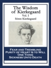 The Wisdom of Kierkegaard Vol. I : Fear and Trembling; Purity of Heart Is to Will One Thing; Sickness Unto Death - eBook