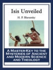 Isis Unveiled : A Master-Key to the Mysteries of Ancient and Modern Science and Theology - eBook