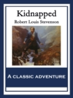 Kidnapped : Being Memoirs of the Adventures of David Balfour In the Year 1751 How He Was Kidnapped & Cast Away; His Sufferings in a Desert Isle; His Journey in the Wild Highlands; His Acquaintance wit - eBook