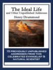 The Ideal Life and Other Unpublished Addresses : With linked Table of Contents - eBook