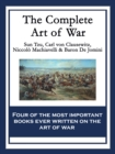 The Complete Art of War : The Art of War by Sun Tzu; On War by Carl von Clausewitz; The Art of War by Niccolo Machiavelli; The Art of War by Baron de Jomini - eBook