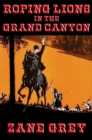 Roping Lions in the Grand Canyon : With linked Table of Contents - eBook