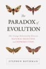 The Paradox of Evolution : The Strange Relationship between Natural Selection and Reproduction - eBook
