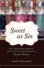 Sweet as Sin : The Unwrapped Story of How Candy Became America's Favorite Pleasure - eBook