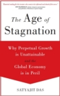 The Age of Stagnation : Why Perpetual Growth is Unattainable and the Global Economy is in Peril - eBook