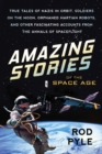 Amazing Stories of the Space Age : True Tales of Nazis in Orbit, Soldiers on the Moon, Orphaned Martian Robots, and Other Fascinating Accounts from the Annals of Spaceflight - Book