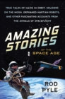 Amazing Stories of the Space Age : True Tales of Nazis in Orbit, Soldiers on the Moon, Orphaned Martian Robots, and Other Fascinating Accounts from the Annals of Spaceflight - eBook