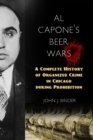 Al Capone's Beer Wars : A Complete History of Organized Crime in Chicago during Prohibition - Book